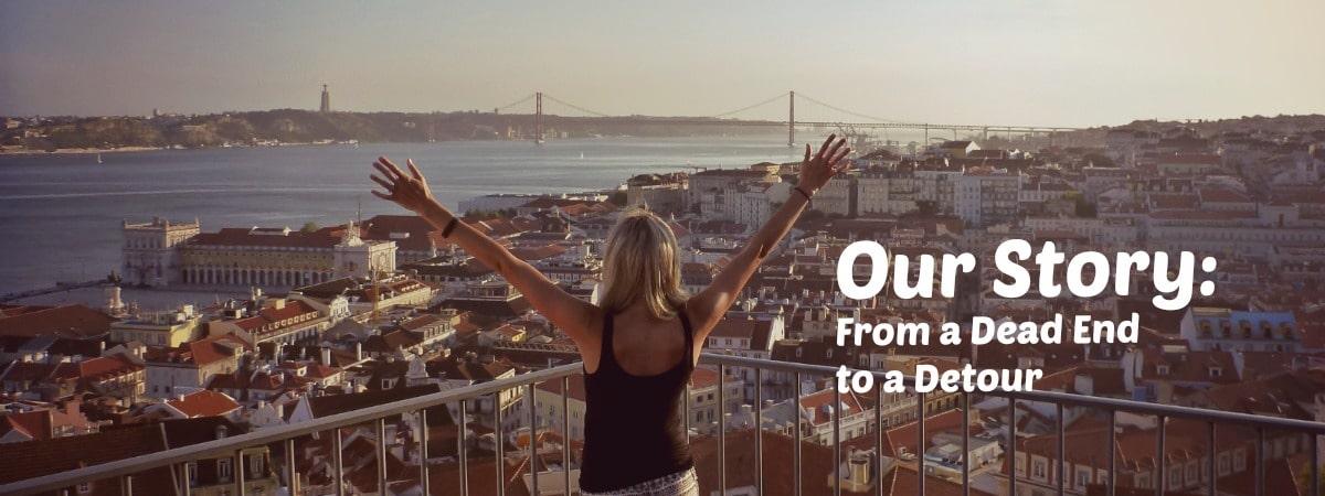 Our Story: From a Dead End to a Detour - Follow Your Detour