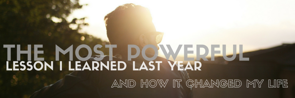 The Most Powerful Lesson I learned Last Year and how it changed my life