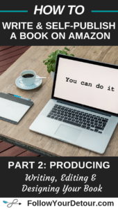 how to write and self publish a book on amazon part two writing editing and designing your book