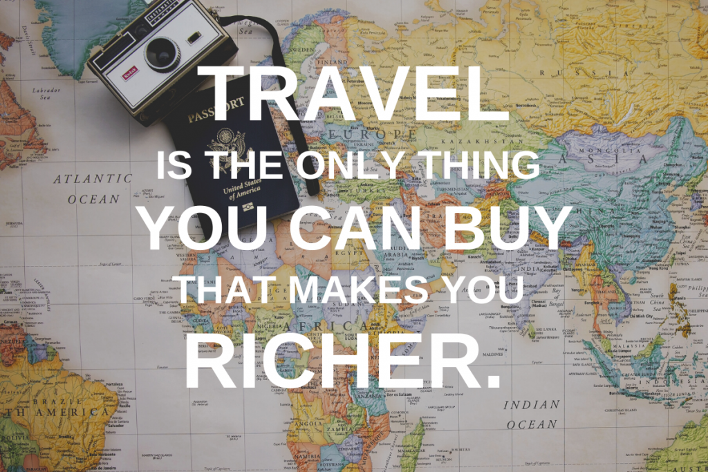Quote with map background that says Travel is the one thing you can buy that makes you richer.