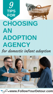 "data-pin-description=""Adopting a baby and just getting started on your journey? We've been there and share all our tips for navigating the adoption process. Domestic Infant Adoption can feel a bit overwhelming and choosing an agency can be one of the biggest decisions you make. Let us help you with these tips on choosing the right agency for YOU. We provide questions you should ask when vetting an agency and even an workbook page to take notes on the agencies to help you narrow down your selection. #adoption"""